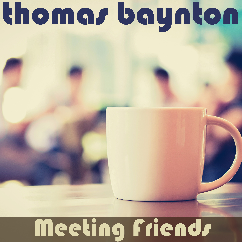 thomas baynton meeting friends4